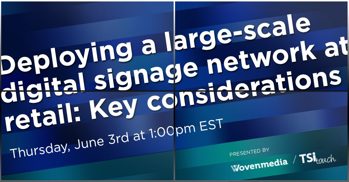 webinar: deploying a large-scale digital signage network at retail: key considerations